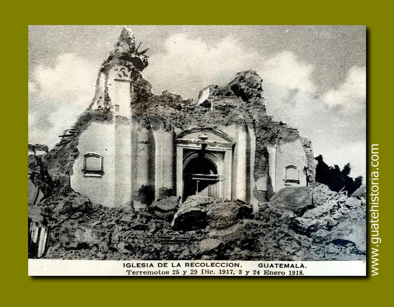 IGLESIA DE LA RECOLECCION Terremotos 25 y 29 Dic. 1917, 3 y 24 Enero 1918